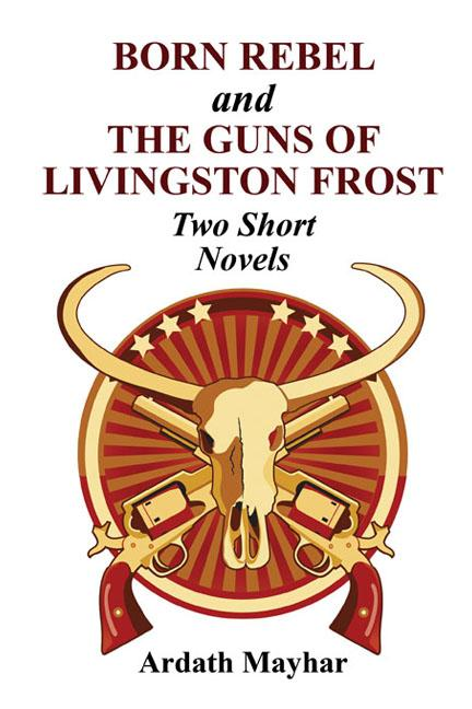 """Born Rebel"" and ""The Guns of Livingston Frost"" - Two Short Novels By: Ardath Mayhar"