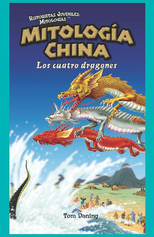 Mitolog�a China: Los Cuatro Dragones (Chinese Mythology: The Four Dragons)