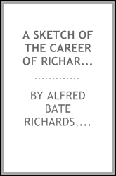 "A sketch of the career of Richard F. Burton, collected from Men of eminence;"" from Sir Richard and Lady Burton's own works; from the press; from personal knowledge, and various other reliable sources"