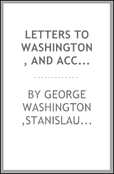 Letters to Washington, and accompanying papers : published by the Society of the Colonial Dames of America