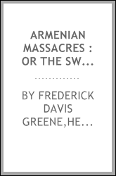 Armenian massacres : or The sword of Mohammed ... including a full account of the Turkish people ...