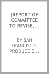 [Report of committee to revise, codify and prepare for printing the by-laws and rules of the S.F. Produce exchange