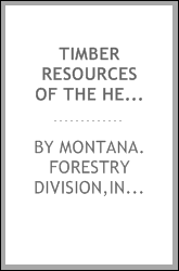 Timber resources of the headwater counties : Lewis and Clark, Powell, Granite, Deer Lodge, Beaverhead, Silver Bow, Madison, Jefferson, Broadwater Counties