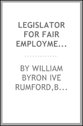 Legislator for fair employment, fair housing and public health : oral history transcript / and related material, 1970-1973