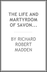 The life and martyrdom of Savonarola: illustrative of the history of church and state connexion