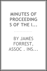 MINUTES OF PROCEEDINGS OF THE INSTITUTION OF CIVIL ENGINEERS; WITH OTHERS SELECTED AND ...