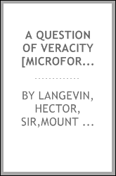 A question of veracity [microform] : correspondence between Sir Hector Langevin, Mr. George Stephen, president of the Canadian Pacific Railway and Mr. L.A. Sénécal, president of the North Shore Railway on the purchase of the North Shore Railway