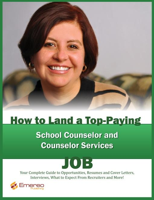 How to Land a Top-Paying School Counselor and Counselor Services Job: Your Complete Guide to Opportunities, Resumes and Cover Letters, Interviews, Sal By: Brad Andrews