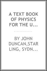 A text book of physics for the use of students of science and engineering