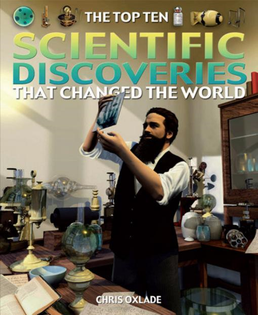 The Top Ten Scientific Discoveries That Changed the World By: Chris Oxlade