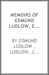Memoirs of Edmund Ludlow, Esq. ...: With a Collection of Original Papers ...