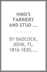 Hind's farriery and stud book : farriery, taught on a new and easy plan : being a treatise on the diseases and accidents of the horse : with instructions to the shoeing-smith, farrier, and groom : preceded by a popular description of the animal funct