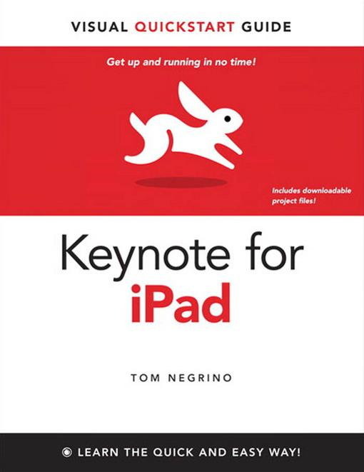 Keynote for iPad: Visual QuickStart Guide, 1/e By: Tom Negrino