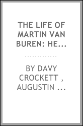 "The Life of Martin Van Buren: Heir-apparent to the ""government,"" and the Appointed Successor of ..."