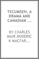 Tecumseh, a drama and Canadian poems