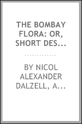 The Bombay Flora: Or, Short Descriptions of All the Indigenous Plants ...