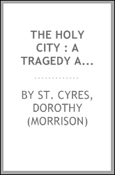 The holy city : a tragedy and allegory in three acts