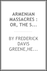 Armenian massacres : or, The sword of Mohammed ... including a full account of the Turkish people ...