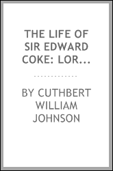 The Life of Sir Edward Coke: Lord Chief Justice of England in the Reign of James I., with ...