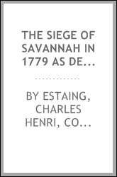The siege of Savannah in 1779 as described in two contemporaneous journals of French officers in the fleet of Count d'Estaing [microform]