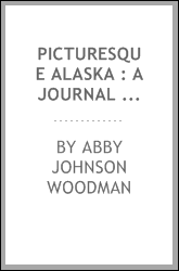 Picturesque Alaska : a journal of a tour among the mountains, seas and islands of the Northwest, from San Francisco to Sitka