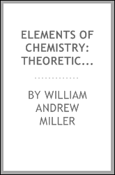 Elements of Chemistry: Theoretical and Practical