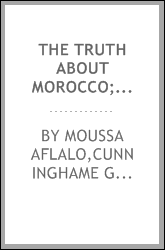 The truth about Morocco; an indictment of the policy of the British foreign office with regard to the Anglo-French agreement