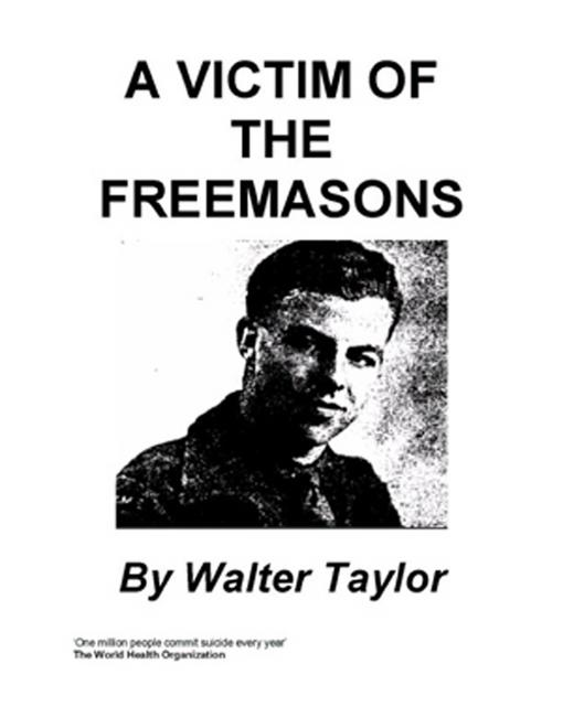 A Victim of the Freemasons By: Walter Taylor