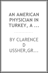 An American physician in Turkey, a narrative of adventures in peace and war