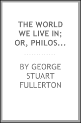 The world we live in; or, Philosophy and life in the light of modern thought