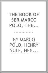 The Book of Ser Marco Polo, the Venetian: Concerning the Kingdoms and ...