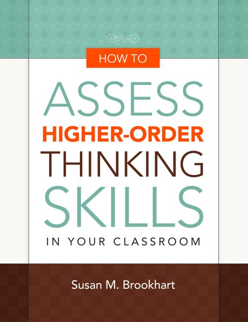 How to Assess Higher-Order Thinking Skills in Your Class By: Susan M. Brookhart