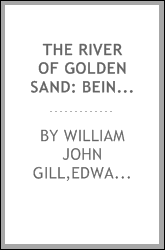 The river of golden sand: being the narrative of a journey through China and eastern Tibet to Burmah ;