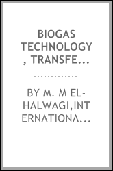 Biogas technology, transfer, and diffusion : proceedings of the international conference held at the National Research Centre, Cairo, Egypt, 17-24 November 1984 on biogas technology, transfer, and diffusion