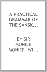 A Practical Grammar of the Sanskrit Language: Arranged with Reference to the Classical Languages ...