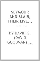 Seymour and Blair, their lives and services with an appendix containing a history of reconstruction
