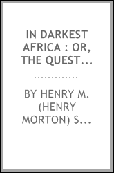 In darkest Africa : or, The quest, rescue and retreat of Emin, governor of Equatoria