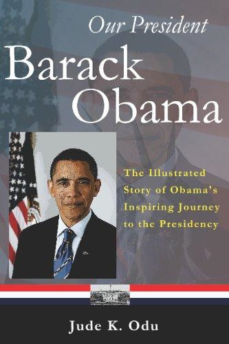 Our President - Barack Obama: The Illustrated Story of Obama's Inspiring Journey to the Presidency