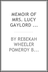 download memoir of mrs. <b>lucy</b> gaylord pomeroy, wife of hon. s.c.