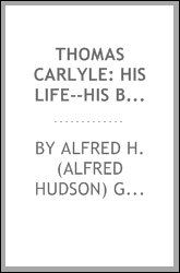 Thomas Carlyle: his life--his books--his theories