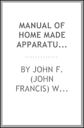 Manual of home made apparatus, with reference to chemistry, physics and physiology