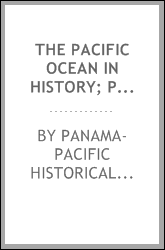 The pacific ocean in history; papers and addresses presented at the Panama-Pacific historical congress, held at San Francisco, Berkeley and Palo Alto, California, July 19-23, 1915;