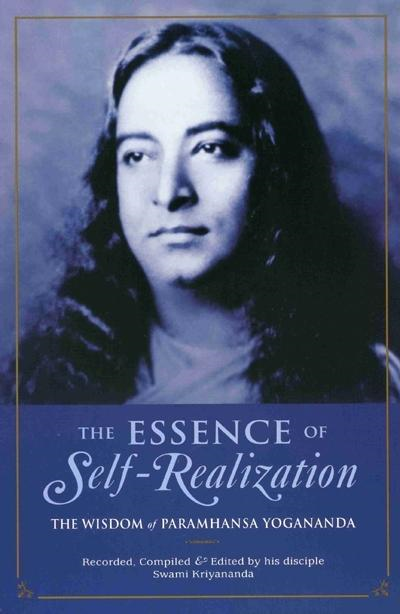 The Essence of Self-Realization: The Wisdom of Paramhansa Yogananda By: Paramhansa Yogananda