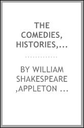 The comedies, histories, and tragedies of Mr. William Shakespeare as presented at the Globe and Blackfriars Theatres, circa 1591-1623 : being the text furnished the players, in parallel pages with the first revised folio text, with critical introduct