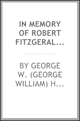 In memory of Robert Fitzgerald Uniacke, rector of St. George's, Halifax [microform] : a tribute of respect and love from his much attached friend and former curate George W. Hill, rector of St. Paul's, preached in St. George's Church, Sunday, June 5,