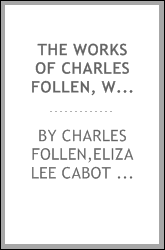 The works of Charles Follen, with a memoir of his life [microform]