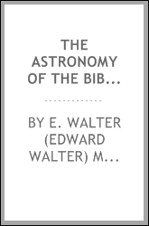 The astronomy of the Bible. An elementary commentary on the astronomical references of Holy Scripture