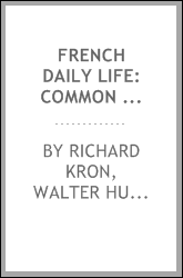 French Daily Life: Common Words and Common Things : a Guide for the Student as Well as for the ...