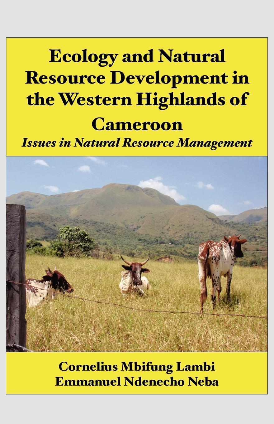 Ecology and Natural Resource Development in the Western Highlands of Cameroon. Issues in Natural Resource Management
