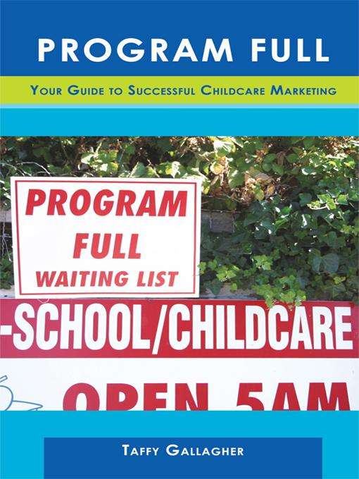 Program Full: Your Guide to Successful Childcare Marketing